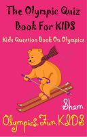 Cover for 'The Olympic Quiz Book For Kids : Kids Question Book On Olympics'