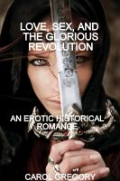Cover for 'Love, Sex, and the Glorious Revolution, an Erotic Historical Romance'