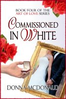 Cover for 'Commissioned In White (Book 4 of the Art of Love Series)'