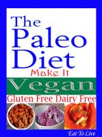 Cover for 'The Paleo Diet: Make It Vegan: Gluten Free Dairy Free'