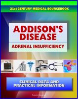 Cover for '21st Century Addison's Disease Sourcebook: Clinical Data for Patients, Families, and Physicians, including Adrenal Insufficiency, Adrenocortical Hypofunction, Hypocortisolism, and Related Conditions'
