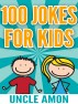 100 Jokes for Kids by Uncle Amon
