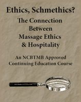 Cover for 'Ethics, Schmethics? The Connection Between Massage Ethics & Hospitality'