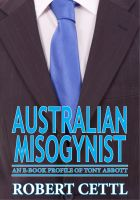 Cover for 'Australian Misogynist: an eBook Profile of Tony Abbott'