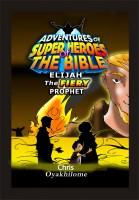 Pastor Chris Oyakhilome PhD - Adventures of Super Heroes of the Bible - Elijah the Fiery Prophet