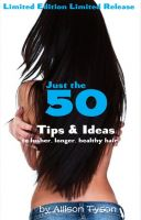 Cover for 'Just the 50 Tips & Ideas to lusher, longer, healthier hair'
