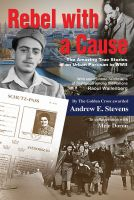 Cover for 'Rebel with a Cause. The amazing true stories of an urban partisan in WWII'