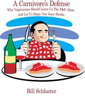 Cover for 'A Carnivore's Defense: Why Vegetarians Should Leave Us The F&$! Alone and Let Us Enjoy Our Juicy Steaks'