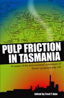 Cover for 'Pulp Friction in Tasmania: A Review of the Environmental Assessment of Gunns' Proposed Pulp Mill'