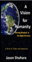 Cover for 'A Vision for Humanity -- Moving Mankind in the Right Direction, Rev. 3'
