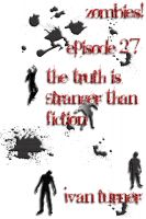 Cover for 'Zombies! Episode 2.7: The Truth is Stranger Than Fiction'