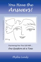 You Have the Answers - Discovering Your True Life Path ... One Question at a Tim