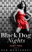 Ren Monterrey - Black Dog Nights (Part Two)