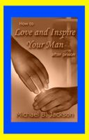 Cover for 'Love & Inspire Your Man After Prison'