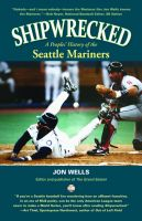 Cover for 'SHIPWRECKED: A Peoples' History of the Seattle Mariners'