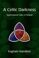 Cover for 'A Celtic Darkness: Supernatural Tales Of Ireland'