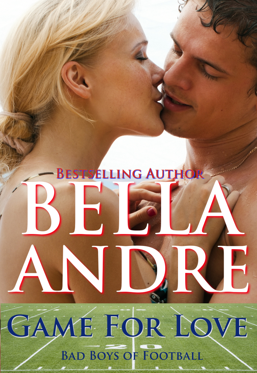 Bella Andre - Game For Love (A Contemporary Bad Boys of Football Romance)