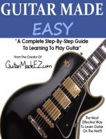 Cover for 'Guitar Made Easy: A Complete Step By Step Guide To Learning Guitar'