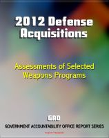 Cover for '2012 Defense Acquisitions: Assessments of Selected Weapon Programs by the GAO - Army, Navy, Air Force Weapons Systems including UAS Programs, Missiles, Ships, F-35 JSF, Carriers, Space Fence'
