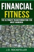 Financial Fitness: The Ultimate Transformation You Must Undergo by J.D. Rockefeller