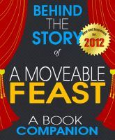 Cover for 'A Moveable Feast: Behind the Story | For the fans, by the fans - (A Background Information Book Companion)'
