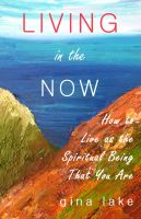 Cover for 'Living in the Now: How to Live as the Spiritual Being That You Are'