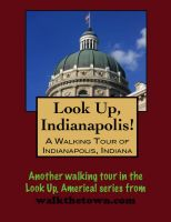 Cover for 'Look Up, Indianapolis! A Walking Tour of Indianapolis, Indiana'
