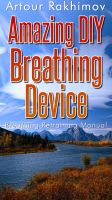 Cover for 'Amazing DIY Breathing Device'