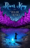 Cover for 'River Kay and the Dream Secret'