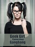 Cover for 'Geek Girl Gameshop Gangbang'