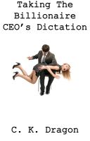 Cover for 'Taking The Billionaire CEO's Dictation'