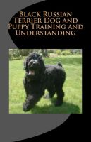 Cover for 'Black Russian Terrier Dog and Puppy Training and Understanding'