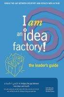 Cover for 'I am an Idea Factory!  The leader's guide to bridging the gap between new ideas and results'