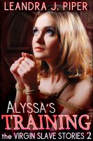 Cover for 'The Virgin Slave Stories - Alyssa's Training'