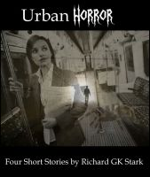 Cover for 'Urban Horror : Four Short Horror Stories'