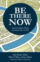 Cover for 'Be There Now: Travel Stories from Around the World'