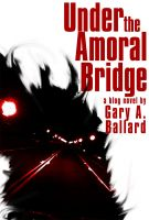 Cover for 'Under the Amoral Bridge'