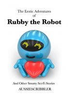 Cover for 'The Erotic Adventures of Rubby the Robot and Other Smutty Sci-Fi Stories'