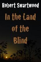 Cover for 'In the Land of the Blind: A Zombie Story'
