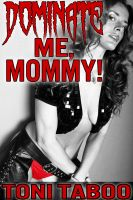 Cover for 'Dominate Me, Mommy!: Pseudo Incest Femdom Power Play Erotica'