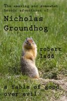Cover for 'The Amazing and Somewhat Wondrous Adventures of Nicholas Groundhog'