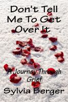 Cover for 'Don't Tell Me To Get Over It - A Journey Through Grief'
