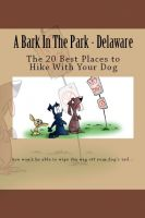 Cover for 'A Bark In The Park - Delaware: The 20 Best Places to Hike With Your Dog'