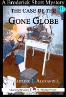 Cover for 'The Case of the Gone Globe: A 15-Minute Broderick Mystery'