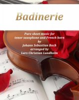 Cover for 'Badinerie Pure sheet music for tenor saxophone and French horn by Johann Sebastian Bach. Duet arranged by Lars Christian Lundholm'