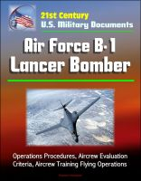 Cover for '21st Century U.S. Military Documents: Air Force B-1 Lancer Bomber - Operations Procedures, Aircrew Evaluation Criteria, Aircrew Training Flying Operations'