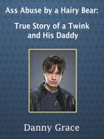 Ass Abuse a Hairy Bear: True story of a Twink and His Daddy