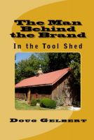 Cover for 'The Man Behind The Brand - In the Tool Shed'