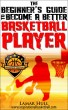 The Beginner's Guide to Become a Better Basketball Player by Lamar Hull