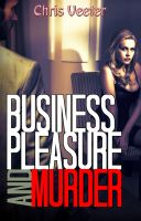 Cover for 'Business, Pleasure and Murder (mystery suspense thriller)'